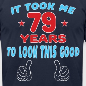 IT TOOK ME 79 YEARS TO LOOK THIS GOOD T-Shirts - Men's T-Shirt by American Apparel