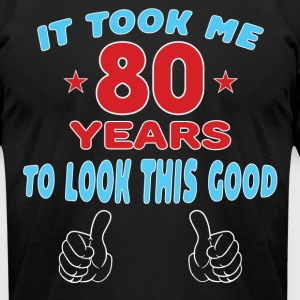 IT TOOK ME 80 YEARS TO LOOK THIS GOOD T-Shirts - Men's T-Shirt by American Apparel