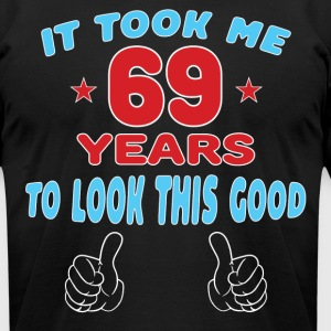 IT TOOK ME 69 YEARS TO LOOK THIS GOOD T-Shirts - Men's T-Shirt by American Apparel