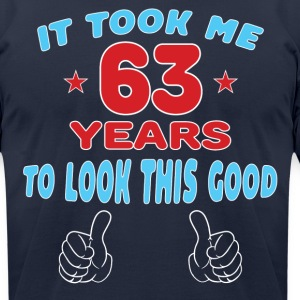 IT TOOK ME 63 YEARS TO LOOK THIS GOOD T-Shirts - Men's T-Shirt by American Apparel