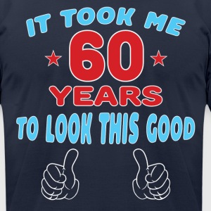 IT TOOK ME 60 YEARS TO LOOK THIS GOOD T-Shirts - Men's T-Shirt by American Apparel