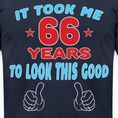 IT TOOK ME 66 YEARS TO LOOK THIS GOOD T-Shirts