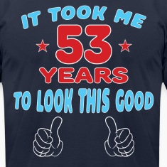 IT TOOK ME 53 YEARS TO LOOK THIS GOOD T-Shirts