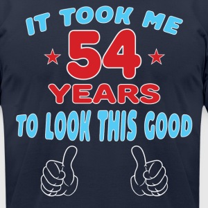 IT TOOK ME 54 YEARS TO LOOK THIS GOOD T-Shirts - Men's T-Shirt by American Apparel
