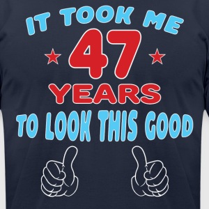 IT TOOK ME 47 YEARS TO LOOK THIS GOOD T-Shirts - Men's T-Shirt by American Apparel