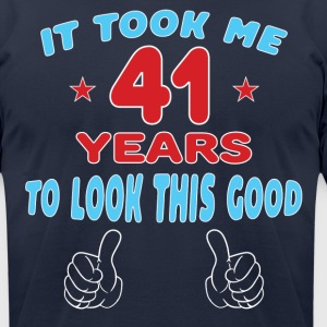 IT TOOK ME 41 YEARS TO LOOK THIS GOOD T-Shirts - Men's T-Shirt by American Apparel