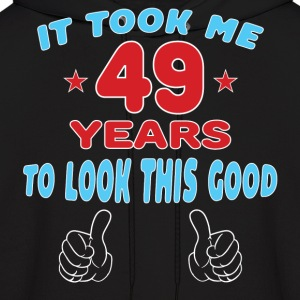 IT TOOK ME 49 YEARS TO LOOK THIS GOOD Hoodies - Men's Hoodie