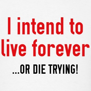 I Intend To Live Forever - Men's T-Shirt