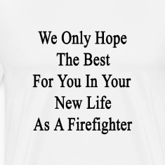 we_only_hope_the_best_for_you_in_your_ne T-Shirts