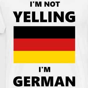 I'm Not Yelling, I'm German - Men's Premium T-Shirt