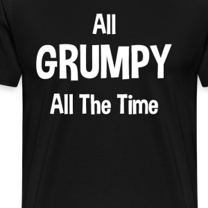 All Grumpy All The Time T-Shirts - Men's Premium T-Shirt
