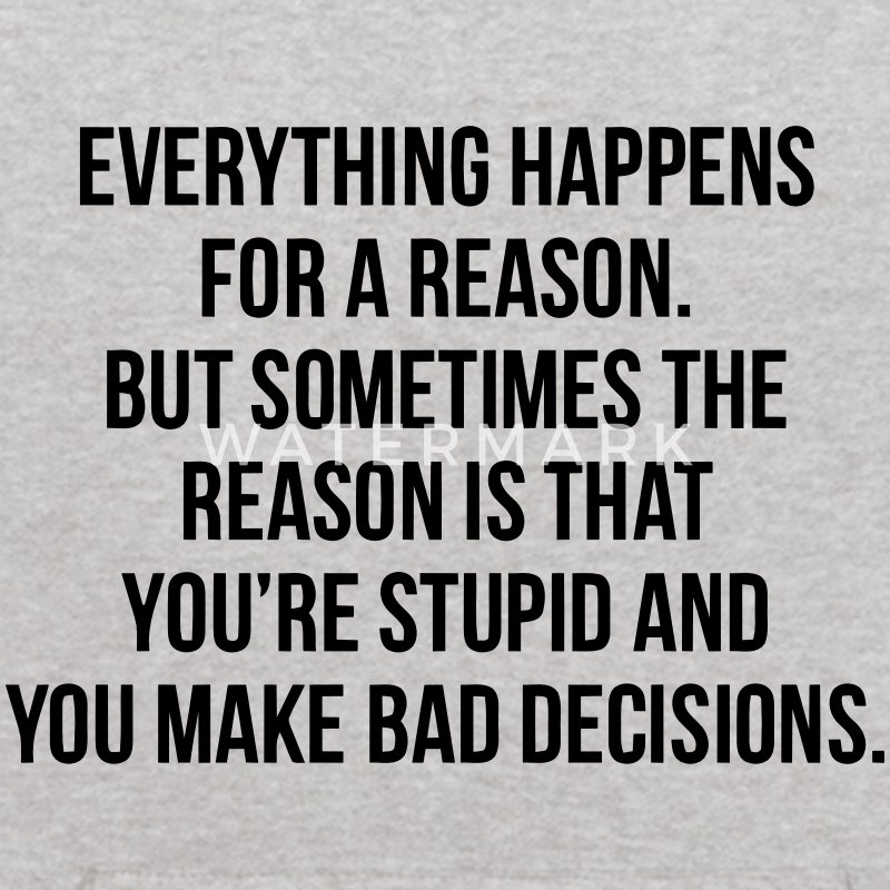 EVERYTHING HAPPENS FOR A REASON - STUPID Sweatshirts - Kids' Hoodie