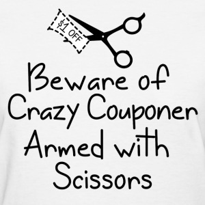 Beware of Crazy Couponer Armed with Scissors - Women's T-Shirt