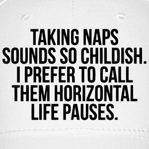 TAKING NAPS SOUNDS SO CHILDISH. Caps - Baseball Cap