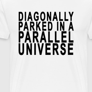 diagonally_parked_in_a_parallel_universe - Men's Premium T-Shirt