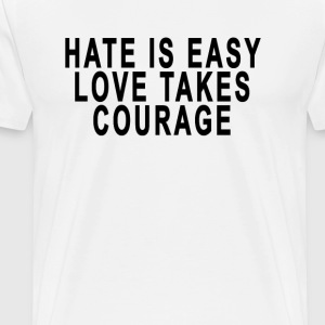 hate_is_easy_love_takes_courage - Men's Premium T-Shirt
