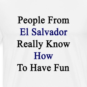 people_from_el_salvador_really_know_how_ T-Shirts - Men's Premium T-Shirt