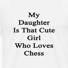 my_daughter_is_that_cute_girl_who_loves_ T-Shirts