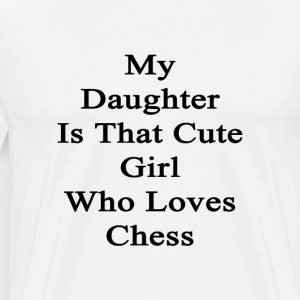 my_daughter_is_that_cute_girl_who_loves_ T-Shirts - Men's Premium T-Shirt