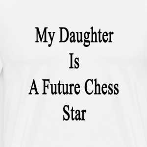 my_daughter_is_a_future_chess_star T-Shirts - Men's Premium T-Shirt
