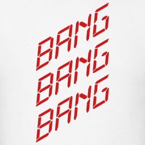Bang Bang Bang T-Shirts - Men's T-Shirt