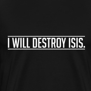 I will destroy ISIS logo T-Shirts - Men's Premium T-Shirt