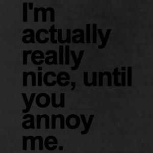 I'M ACTUALLY REALLY NICE - UNTIL YOU ANNOY ME Bottoms - Leggings