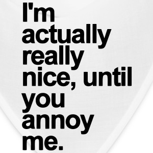 I'M ACTUALLY REALLY NICE - UNTIL YOU ANNOY ME Caps - Bandana