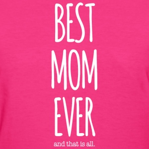Best Mom Ever - Women's T-Shirt