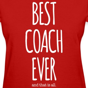 Best Coach Ever - Women's T-Shirt