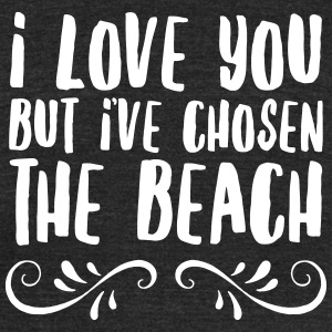 I Love You But I've Chosen The Beach T-Shirts - Unisex Tri-Blend T-Shirt by American Apparel