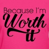 Because I'm Worth It - Women's T-Shirt