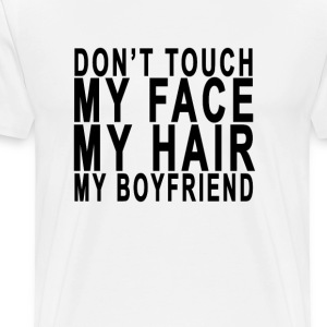 dont_touch_my_face_my_hair_my_boyfriend - Men's Premium T-Shirt