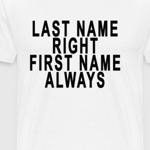 last_name_right_first_name_always - Men's Premium T-Shirt