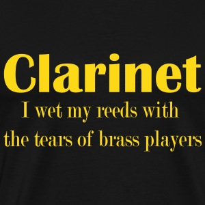 Clarinet, I wet my reeds with the tears of brass p - Men's Premium T-Shirt