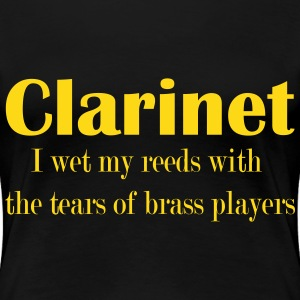 Clarinet, I wet my reeds with the tears of brass p - Women's Premium T-Shirt