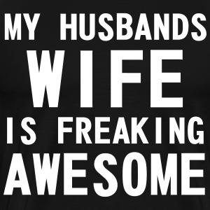 My Husbands Wife is Freaking Awesome - Men's Premium T-Shirt