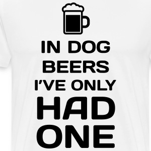 In Dog Beers, I've Only Had One - Men's Premium T-Shirt
