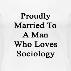 proudly_married_to_a_man_who_loves_socio Women's T-Shirts - Women's Premium T-Shirt