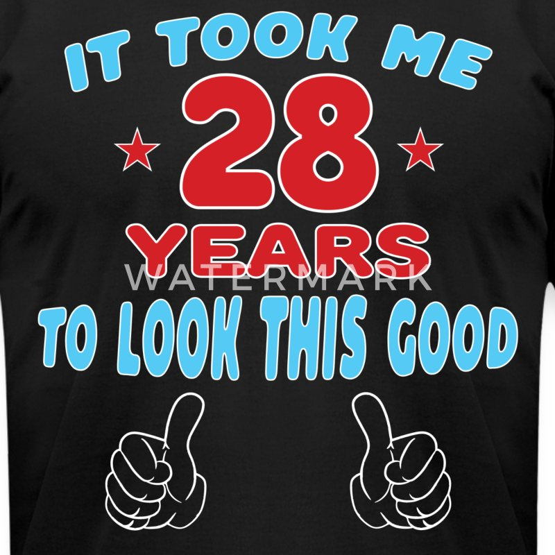 IT TOOK ME 28 YEARS TO LOOK THIS GOOD T-Shirts - Men's T-Shirt by American Apparel