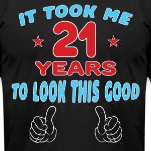 IT TOOK ME 21 YEARS TO LOOK THIS GOOD T-Shirts - Men's T-Shirt by American Apparel
