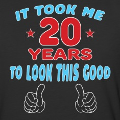 IT TOOK ME 20 YEARS TO LOOK THIS GOOD T-Shirts