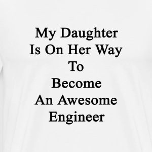 my_daughter_is_on_her_way_to_become_an_a T-Shirts - Men's Premium T-Shirt