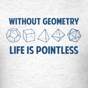 Without Geometry Life Is Pointless T-Shirts - Men's T-Shirt