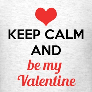 Keep Calm and Be My Valentine - Men's T-Shirt
