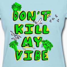 Don't Kill My Vibe Women's T-Shirts