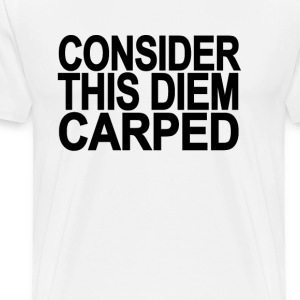 consider_this_diem_carped - Men's Premium T-Shirt