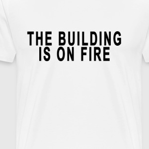 the_building_is_on_fire - Men's Premium T-Shirt