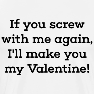 I'll Make You My Valentine! - Men's Premium T-Shirt