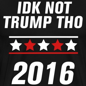 Idk Not Trump Tho - Men's Premium T-Shirt